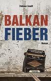 Balkanfieber: Roman