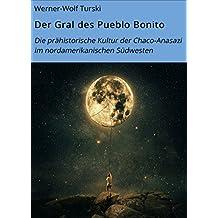 Der Gral des Pueblo Bonito: Die prähistorische Kultur der Chaco-Anasazi im nordamerikanischen Südwesten