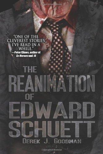 The Reanimation of Edward Schuett by Derek J. Goodman (2012-10-30)