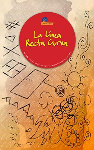 La Línea Recta Curva (Creatistories nº 1) por Juan Pablo Fuenzalida Betteley