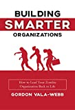 Building Smarter Organizations: How to Lead Your Zombie Organization Back to Life