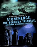 Handbook to Stonehenge, the Bermuda Triangle, and Other Mysterious Locations (Edge Books: Paranormal Handbooks)