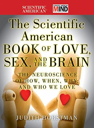 the-scientific-american-book-of-love-sex-and-the-brain-the-neuroscience-of-how-when-why-and-who-we-l