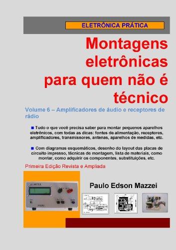 Volume 6 - Amplificadores de áudio e receptores de rádio (Montagens eletrônicas para quem não