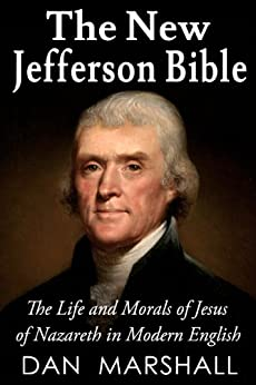 The New Jefferson Bible: The Life and Morals of Jesus of Nazareth in Modern English (English Edition) par [Marshall, Dan]