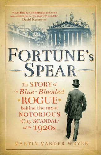 Fortune's Spear: The Story of the Blue-blooded Rogue Behind the Most Notorious City Scandal of the 1: Written by Martin Vander Weyer, 2011 Edition, Publisher: Elliott & Thompson Limited [Hardcover]
