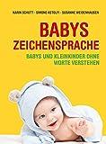 Babys Zeichensprache: Babys und Kleinkinder ohne Worte verstehen