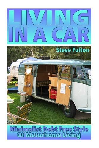 Living In A Car: Minimalist Debt Free Style Of Motorhome Living por Steve Fulton