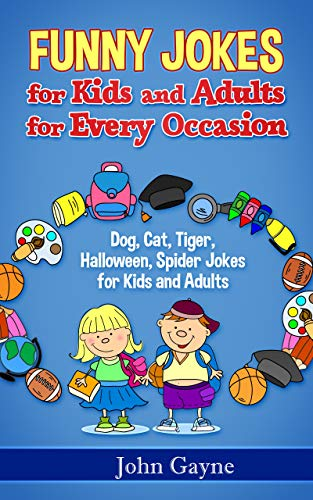 Funny Jokes for Kids and Adults for Every Occasion: Dog, Cat, Tiger, Halloween, Spider Jokes for Kids and Adults (English Edition) (Halloween Katze Witze)