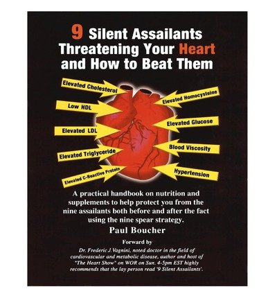 [(9 Silent Assailants Threatening Your Heart and How to Beat Them: A Practical Handbook on Nutrition and Supplements to Help Protect You Both Before and)] [Author: Paul Boucher] published on (November, 2011)