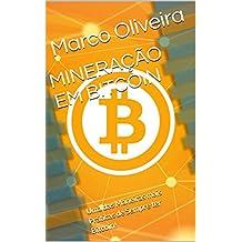 MINERAÇÃO EM BITCOIN: Uma das Maneiras mais Práticas de Sempre ter Bitcoin! (Portuguese Edition)