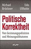 Politische Korrektheit: Von Gesinnungspolizisten und Meinungsdiktatoren von Michael Brückner