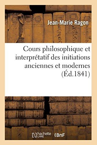 Cours philosophique et interprétatif des initiations anciennes et modernes (Éd.1841) par Jean-Marie Ragon