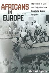 Africans in Europe: The Culture of Exile and Emigration from Equatorial Guinea to Spain (Studies of World Migrations) by Michael Ugarte (2014-06-25)