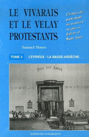 Le Vivarais et le Velay protestants : Tome 2, L'Eyrieux, la Basse-Ardèche
