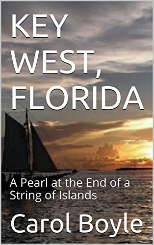 KEY WEST, FLORIDA: A Pearl at the End of a String of Islands (Carol's Worldwide Cruise Port Itineraries) (English Edition)