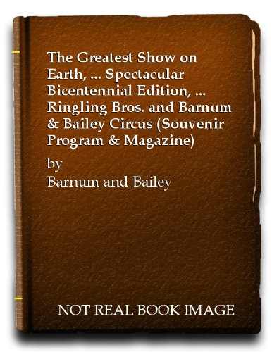 The Greatest Show on Earth, ... Spectacular Bicentennial Edition, ... Ringling Bros. and Barnum & Bailey Circus (Souvenir Program & Magazine)
