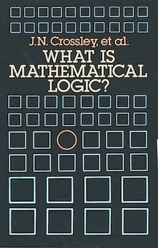 What is Mathematical Logic? (Dover Books on Mathematics) by C. J. Ash (2010-10-18)