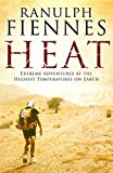 Heat: Extreme Adventures at the Highest Temperatures on Earth by Ranulph Fiennes