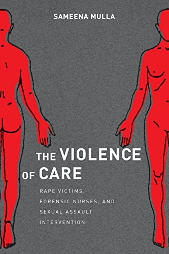 The Violence of Care : Rape Victims, Forensic Nurses, and Sexual Assault Intervention par Sameena Mulla
