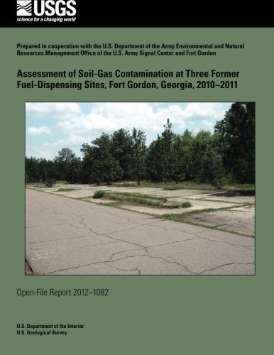 Assessment of Soil-Gas Contamination at Three Former Fuel-Dispensing Sites, Fort Gordon, Georgia, 2010?2011 por U.S. Department of the Interior