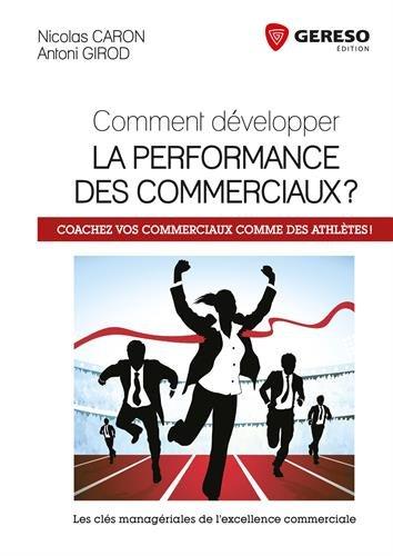 Comment dvelopper la performance des commerciaux ?: Coachez vos commerciaux comme des athltes !