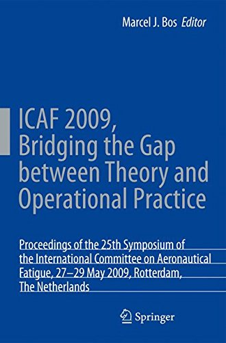 ICAF 2009, Bridging the Gap between Theory and Operational Practice: Proceedings of the 25th Symposium of the International Committee on Aeronautical ... Rotterdam, The Netherlands, 27-29 May 2009 -