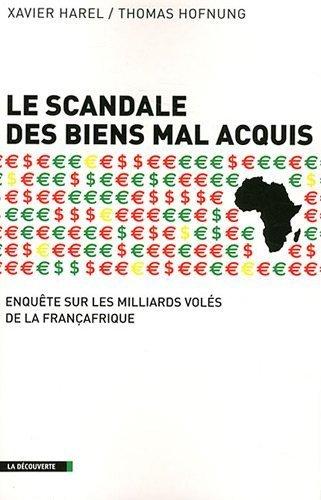 Le scandale des biens mal acquis : Enquête sur les milliards volés de la Françafrique de Hofnung. Thomas (2011) Broché