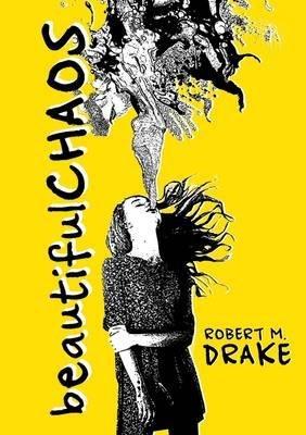 [(Beautiful Chaos)] [Author: Robert M. Drake] published on (February, 2015)