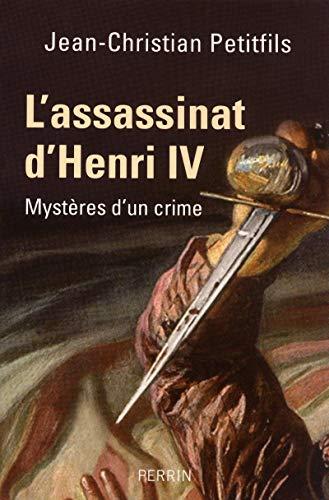 L'assassinat d'Henri IV : Mystères d'un crime par Jean-Christian Petitfils