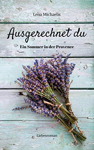 Ausgerechnet du: Ein Sommer in der Provence