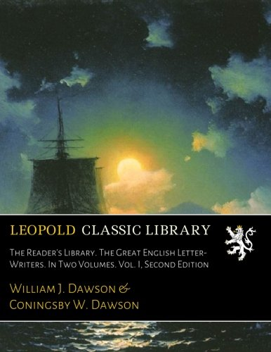 The Reader's Library. The Great English Letter-Writers. In Two Volumes. Vol. I, Second Edition por William J. Dawson