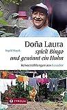 Dona Laura spielt Bingo und gewinnt ein Huhn: Reiseerzählungen aus Ecuador - Ingrid Hayek