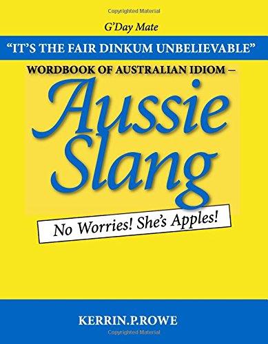Wordbook of Australian Idiom: Aussie Slang - No Worries! She's Apples! por Kerrin P. Rowe