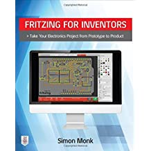 Fritzing for Inventors: Take Your Electronics Project from Prototype to Product by Simon Monk (2015-07-31)