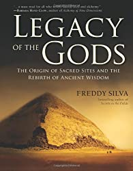 Legacy Of The Gods: The Origin of Sacred Sites and the Rebirth of Ancient Wisdom