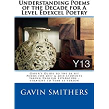 Understanding Poems of the Decade for A Level Edexcel Poetry: Gavin's Guide to the 28 set poems for 2017 & 2018 students taking English Literature - straight to Year 13 verson