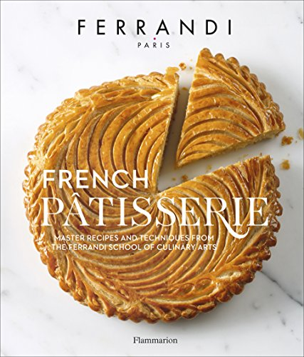 French Pâtisserie: Master Recipes and Techniques from the Ferrandi School of Culinary Arts par École Ferrandi