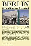 Berlin in Geschichte und Gegenwart: Jahrbuch des Landesarchivs 2016 (Jahrbuch des Landesarchivs Berlin) -