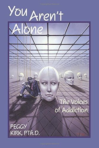 You Aren\'t Alone: The Voices of Addiction by Peggy Kirk, PThD (2006-10-06)