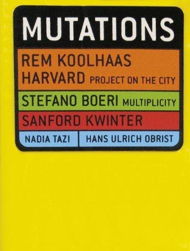 Mutations by Koolhaas, Rem, Boeri, Stefano, Kwinter, Sanford, Tazi, Nadia (2001) Paperback