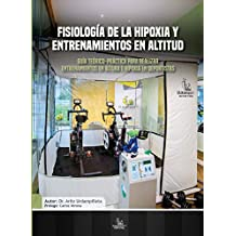 Fisiología de la Hipoxia y Entrenamientos en Altitud: Guía teórico-práctica para realizar entrenamientos en altura e hipoxia en deportistas