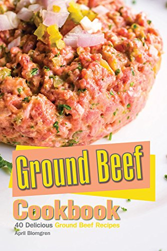 Ground Beef Cookbook: 40 Delicious Ground Beef Recipes (English Edition) -