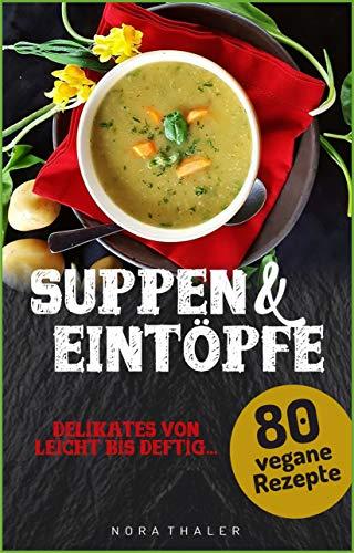 Suppen und Eintöpfe: 80 vegane Rezepte