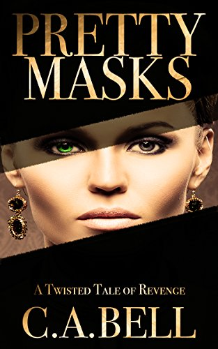 Pretty Masks: A Twisted Tale of Revenge by C.A. BELL