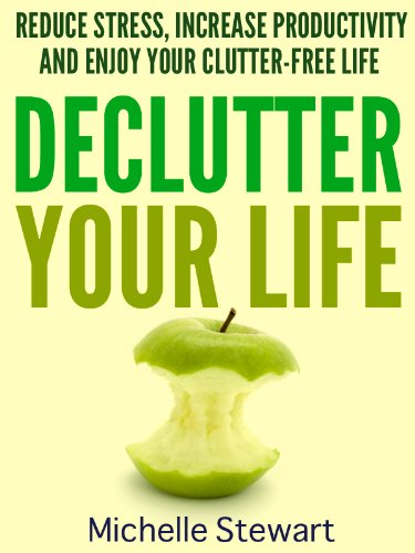 Declutter Your Life: Reduce Stress, Increase Productivity, and Enjoy Your  Clutter-Free