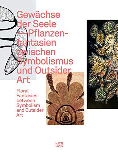 Gewächse der Seele: Pflanzenfantasien zwischen Symbolismus und Outsider Art / Floral Fantasies between Symbolism and Outsider Art