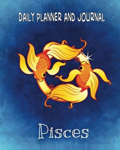 Daily Planner and Journal - Pisces (with Quick Appointment -Task Section): Personal Organizer For Daily Activities and Appointments