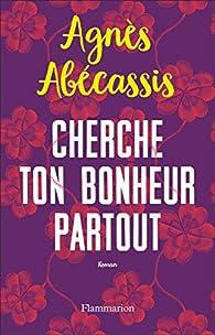 Cherche ton bonheur partout par Agnès Abécassis