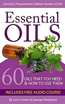 Essential Oils: 60 Oils That You Need and How to Use Them Now! by [Joel, George]
